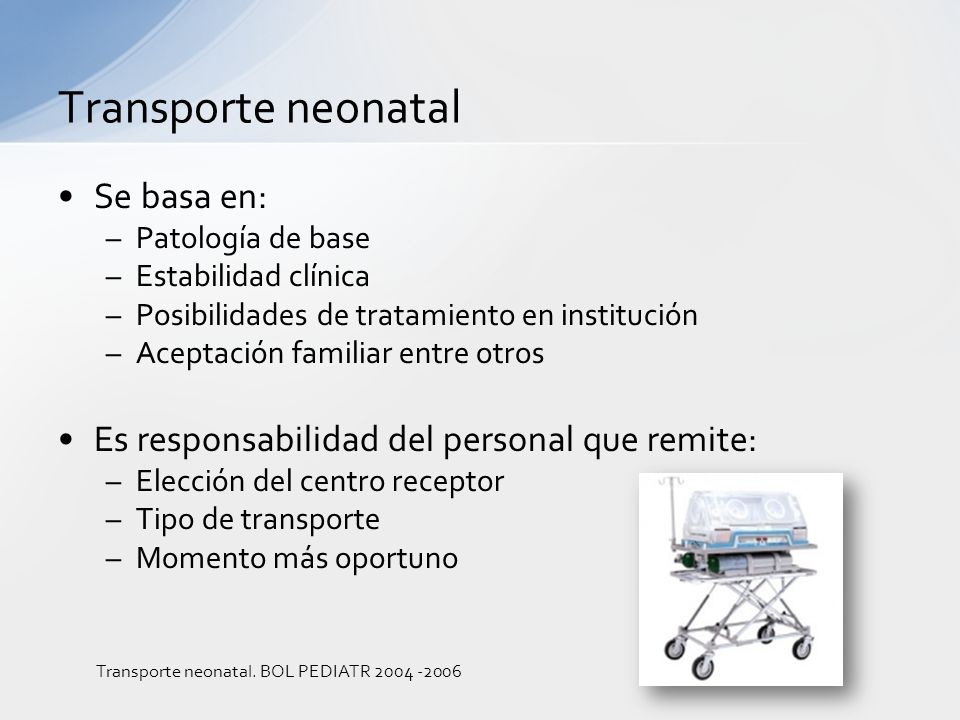 Transporte neonatal Se basa en: