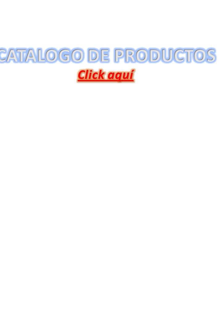 CATALOGO DE PRODUCTOS Click aquí