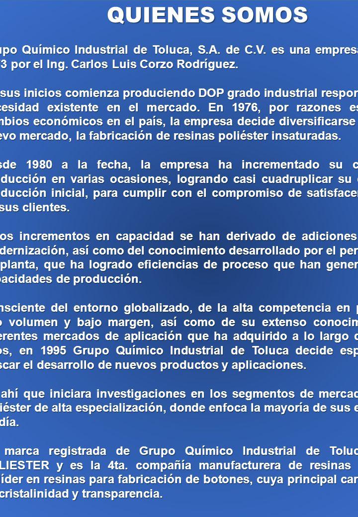 QUIENES SOMOS Grupo Químico Industrial de Toluca, S.A. de C.V. es una empresa fundada en 1973 por el Ing. Carlos Luis Corzo Rodríguez.