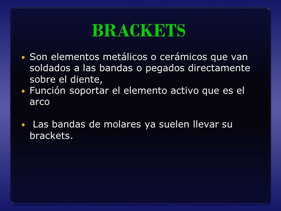 BRACKETS Son elementos metálicos o cerámicos que van soldados a las bandas o pegados directamente sobre el diente,