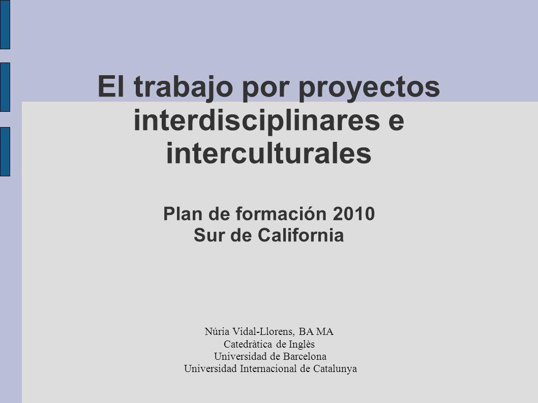 El trabajo por proyectos interdisciplinares e interculturales Plan de formación 2010 Sur de California