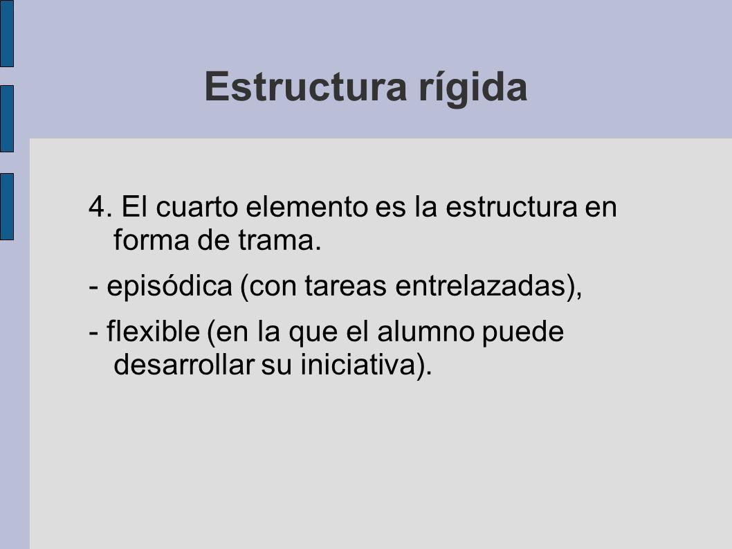 Estructura rígida 4. El cuarto elemento es la estructura en forma de trama. - episódica (con tareas entrelazadas),
