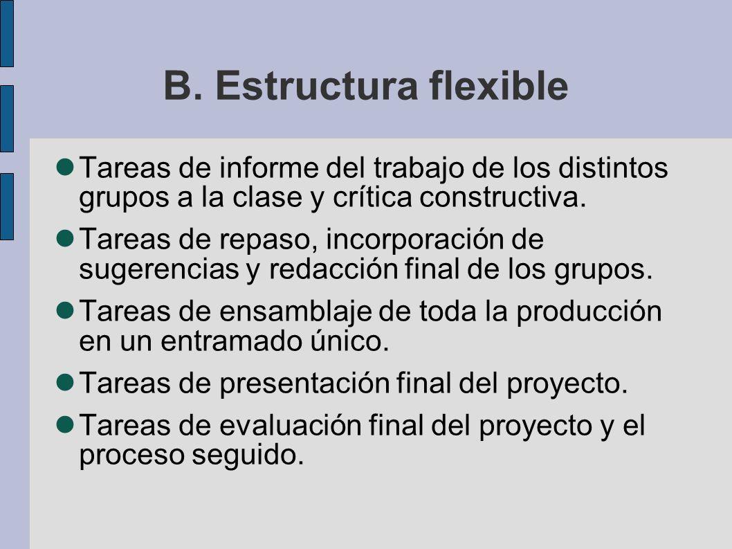 B. Estructura flexible Tareas de informe del trabajo de los distintos grupos a la clase y crítica constructiva.