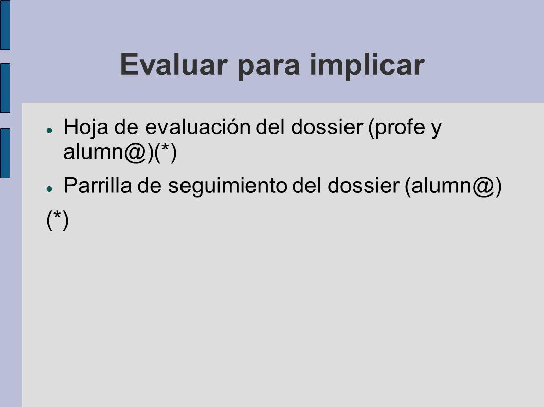 Evaluar para implicar Hoja de evaluación del dossier (profe y alumn@)(*) Parrilla de seguimiento del dossier (alumn@)