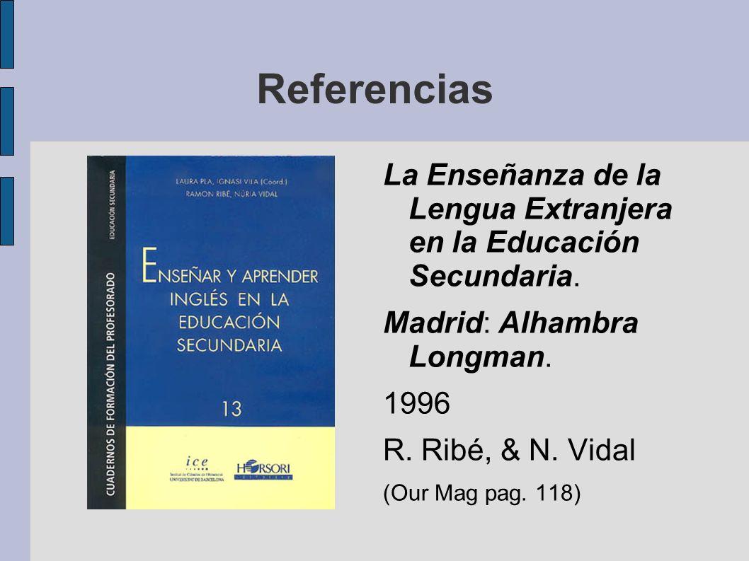 Referencias La Enseñanza de la Lengua Extranjera en la Educación Secundaria. Madrid: Alhambra Longman.