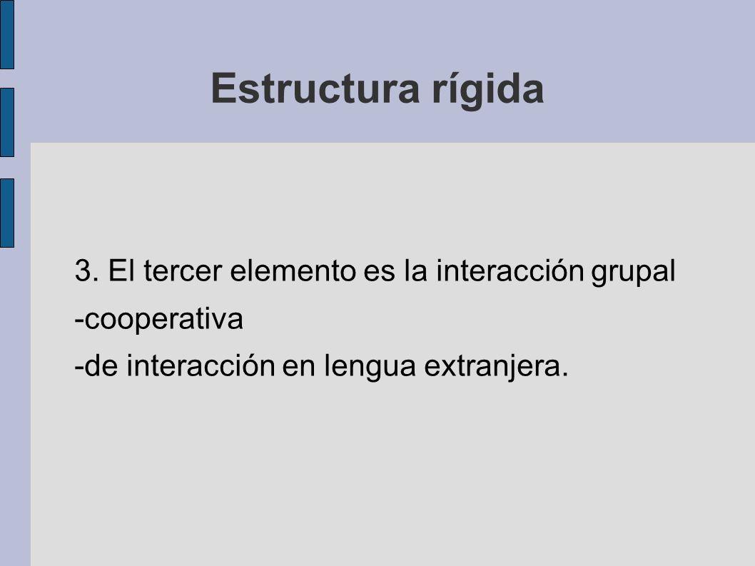 Estructura rígida 3. El tercer elemento es la interacción grupal