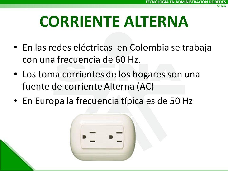CORRIENTE ALTERNA En las redes eléctricas en Colombia se trabaja con una frecuencia de 60 Hz.