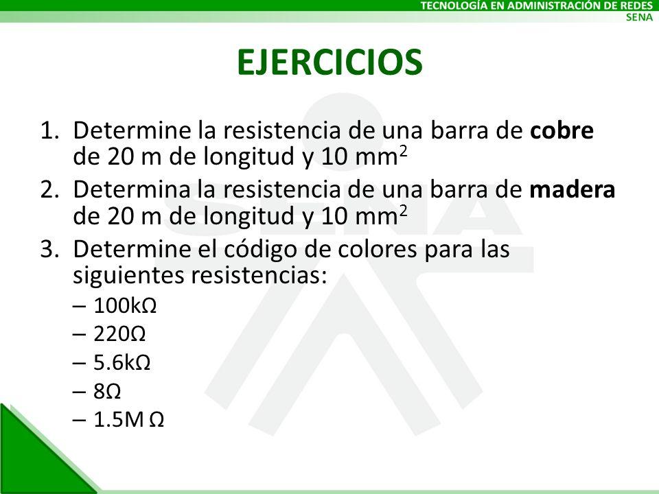 EJERCICIOS Determine la resistencia de una barra de cobre de 20 m de longitud y 10 mm2.