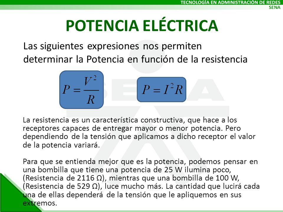 POTENCIA ELÉCTRICA Las siguientes expresiones nos permiten determinar la Potencia en función de la resistencia.