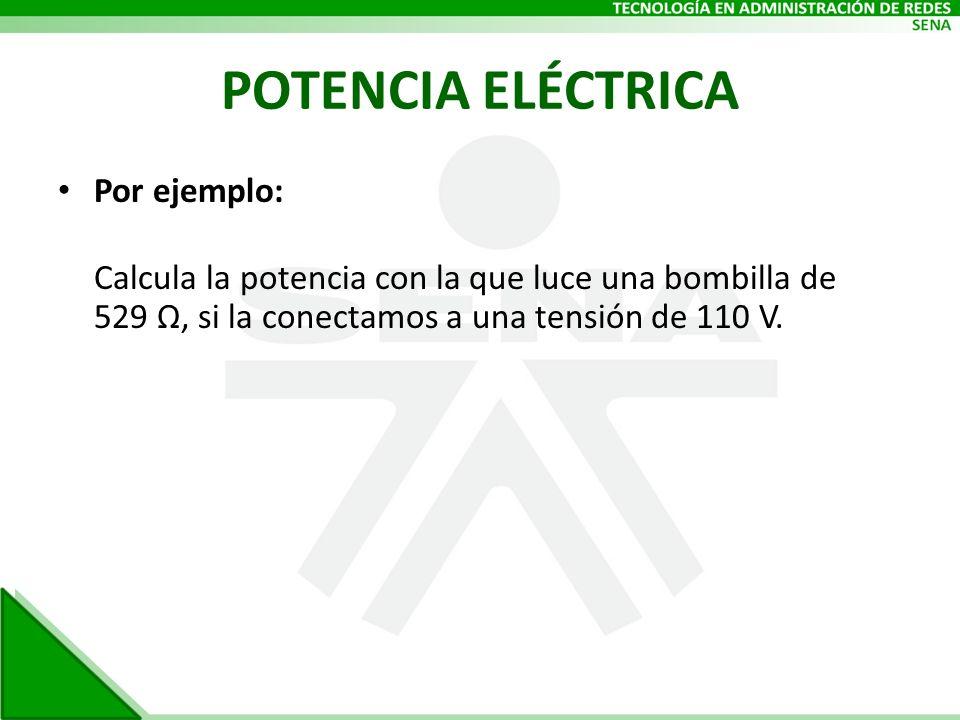 POTENCIA ELÉCTRICA Por ejemplo: