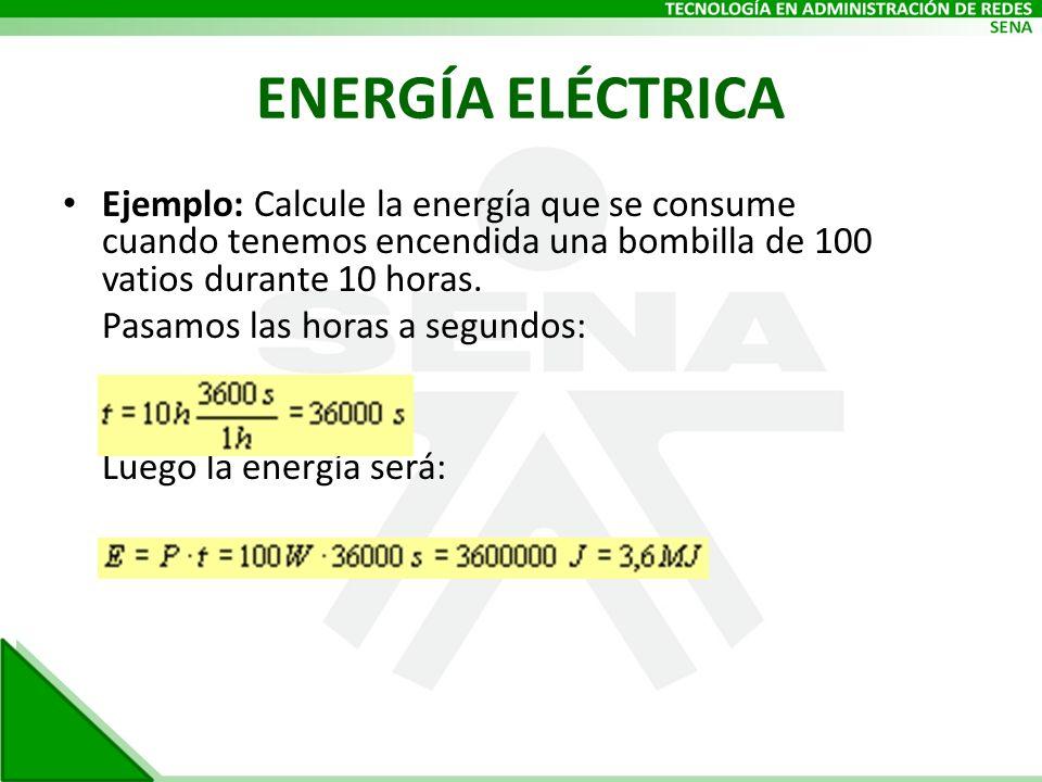 ENERGÍA ELÉCTRICA Ejemplo: Calcule la energía que se consume cuando tenemos encendida una bombilla de 100 vatios durante 10 horas.