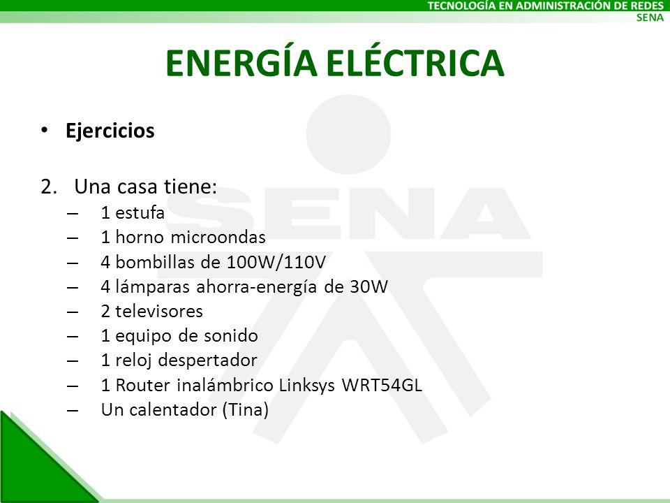 ENERGÍA ELÉCTRICA Ejercicios Una casa tiene: 1 estufa