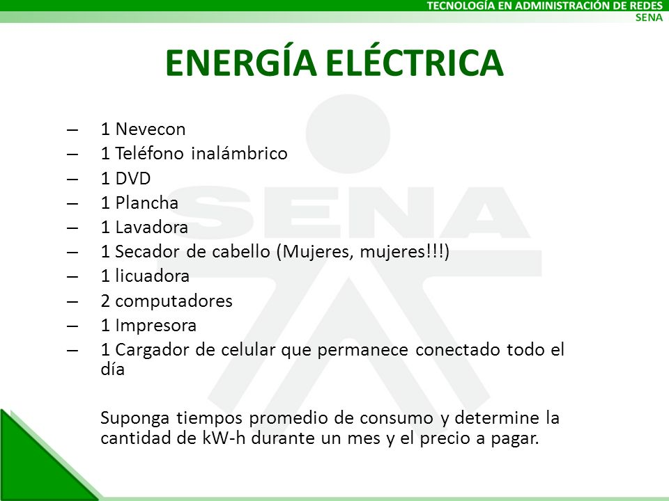 ENERGÍA ELÉCTRICA 1 Nevecon 1 Teléfono inalámbrico 1 DVD 1 Plancha