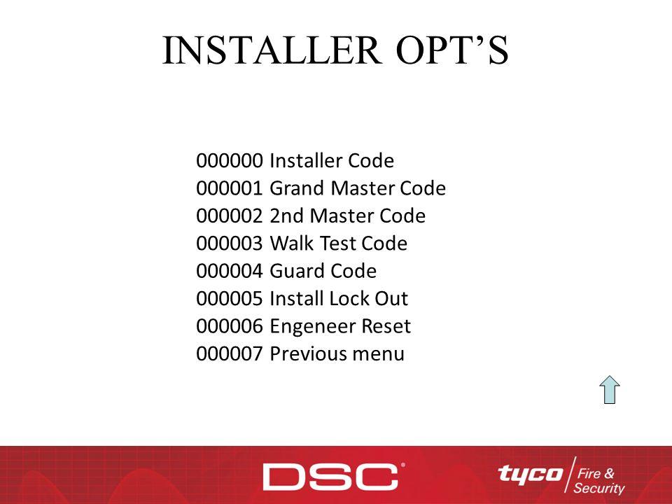 INSTALLER OPT'S 000000 Installer Code 000001 Grand Master Code 000002