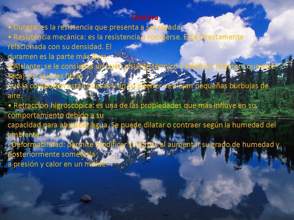 Madera • Dureza: es la resistencia que presenta a ser rayada.