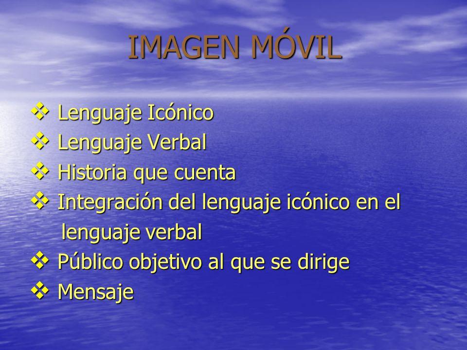 IMAGEN MÓVIL Lenguaje Icónico Lenguaje Verbal Historia que cuenta