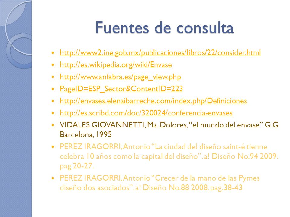 Fuentes de consulta http://www2.ine.gob.mx/publicaciones/libros/22/consider.html. http://es.wikipedia.org/wiki/Envase.