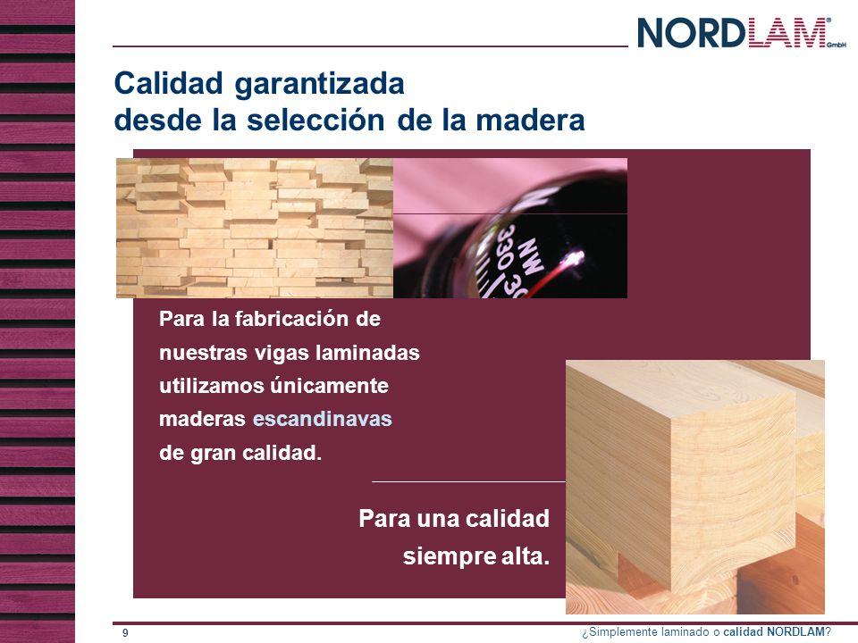 Calidad garantizada desde la selección de la madera