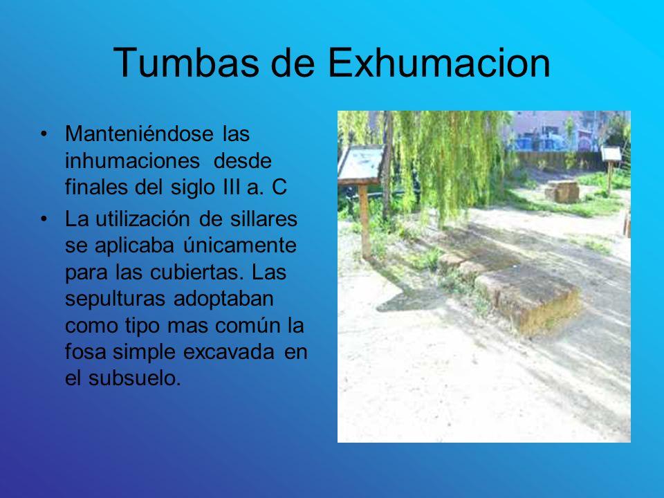 Tumbas de Exhumacion Manteniéndose las inhumaciones desde finales del siglo III a. C.