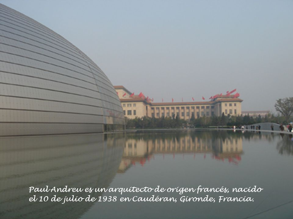 Paul Andreu es un arquitecto de origen francés, nacido el 10 de julio de 1938 en Caudéran, Gironde, Francia.