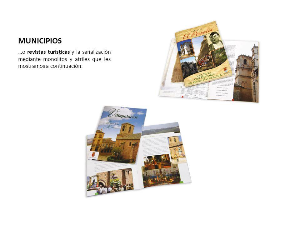 MUNICIPIOS …o revistas turísticas y la señalización mediante monolitos y atriles que les mostramos a continuación.