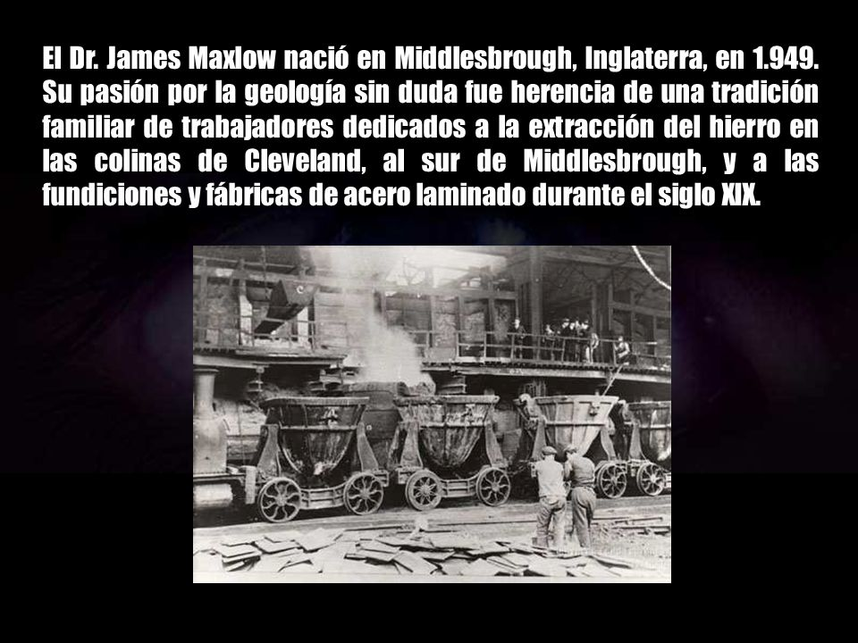 El Dr. James Maxlow nació en Middlesbrough, Inglaterra, en 1. 949