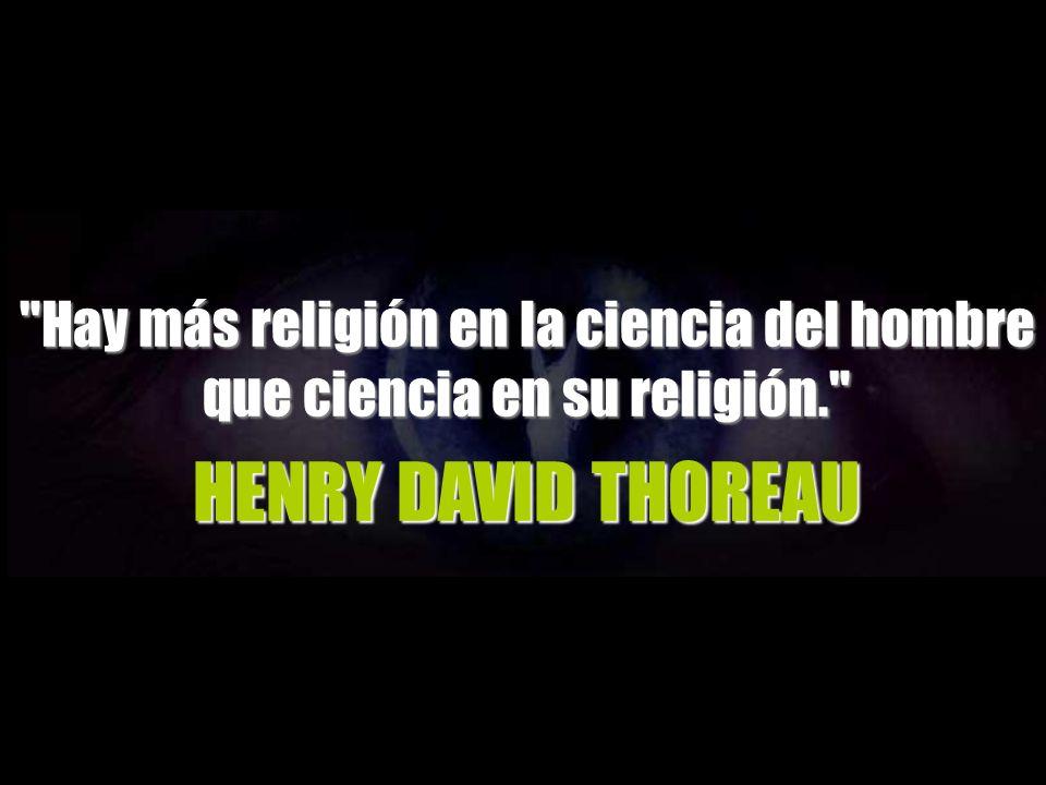 Hay más religión en la ciencia del hombre que ciencia en su religión