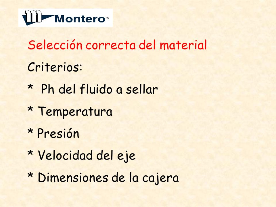 Selección correcta del material Criterios: * Ph del fluido a sellar