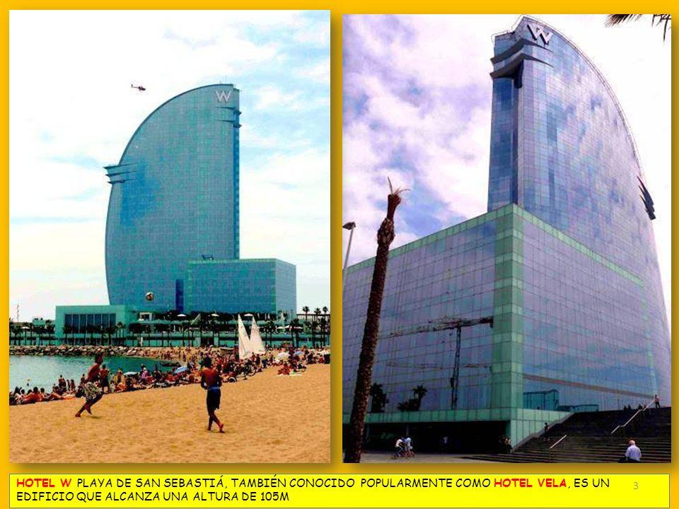 HOTEL W PLAYA DE SAN SEBASTIÁ, TAMBIÉN CONOCIDO POPULARMENTE COMO HOTEL VELA, ES UN EDIFICIO QUE ALCANZA UNA ALTURA DE 105M
