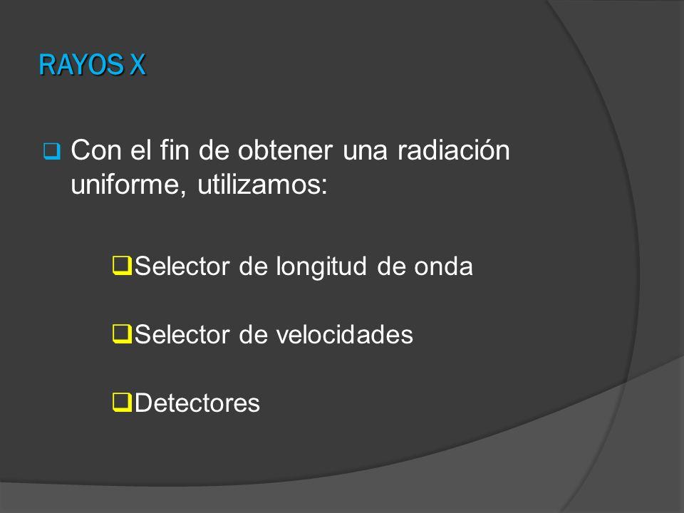 RAYOS X Con el fin de obtener una radiación uniforme, utilizamos:
