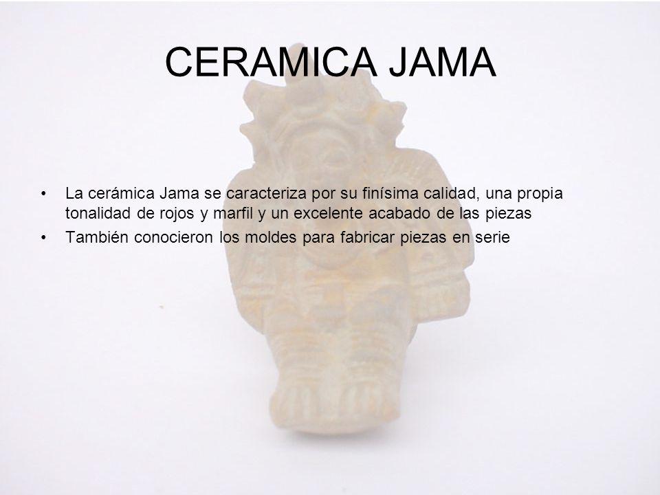 CERAMICA JAMA La cerámica Jama se caracteriza por su finísima calidad, una propia tonalidad de rojos y marfil y un excelente acabado de las piezas.