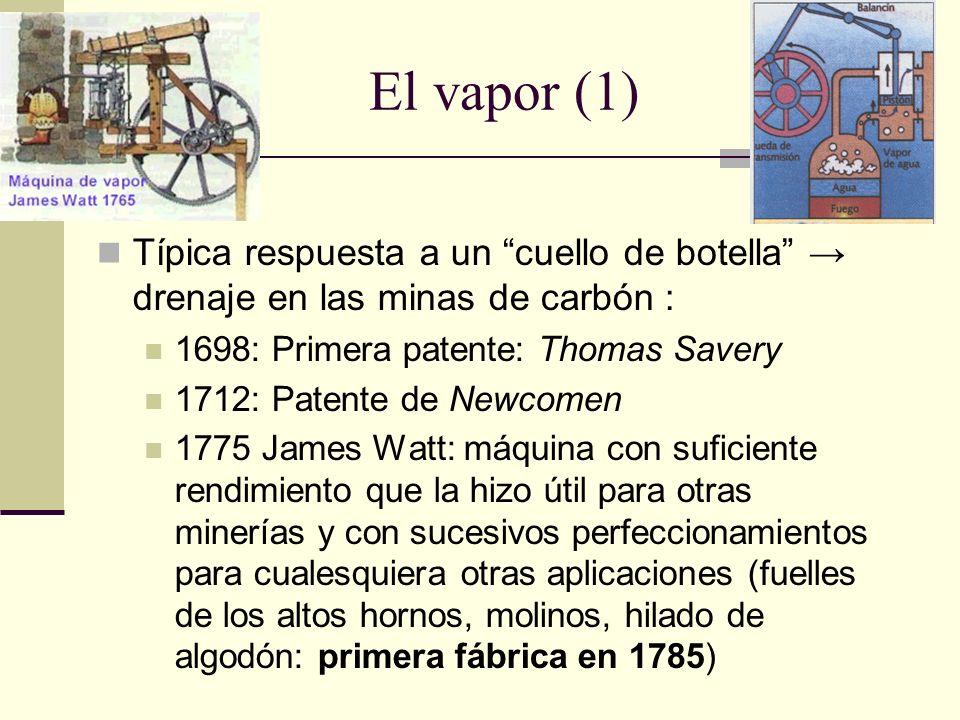 El vapor (1) Típica respuesta a un cuello de botella → drenaje en las minas de carbón : 1698: Primera patente: Thomas Savery.