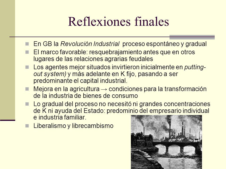 Reflexiones finales En GB la Revolución Industrial proceso espontáneo y gradual.