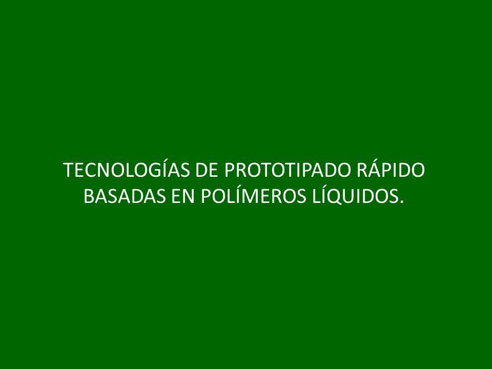 TECNOLOGÍAS DE PROTOTIPADO RÁPIDO BASADAS EN POLÍMEROS LÍQUIDOS.