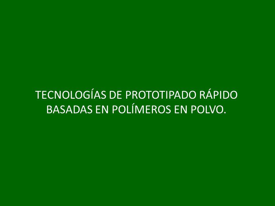 TECNOLOGÍAS DE PROTOTIPADO RÁPIDO BASADAS EN POLÍMEROS EN POLVO.