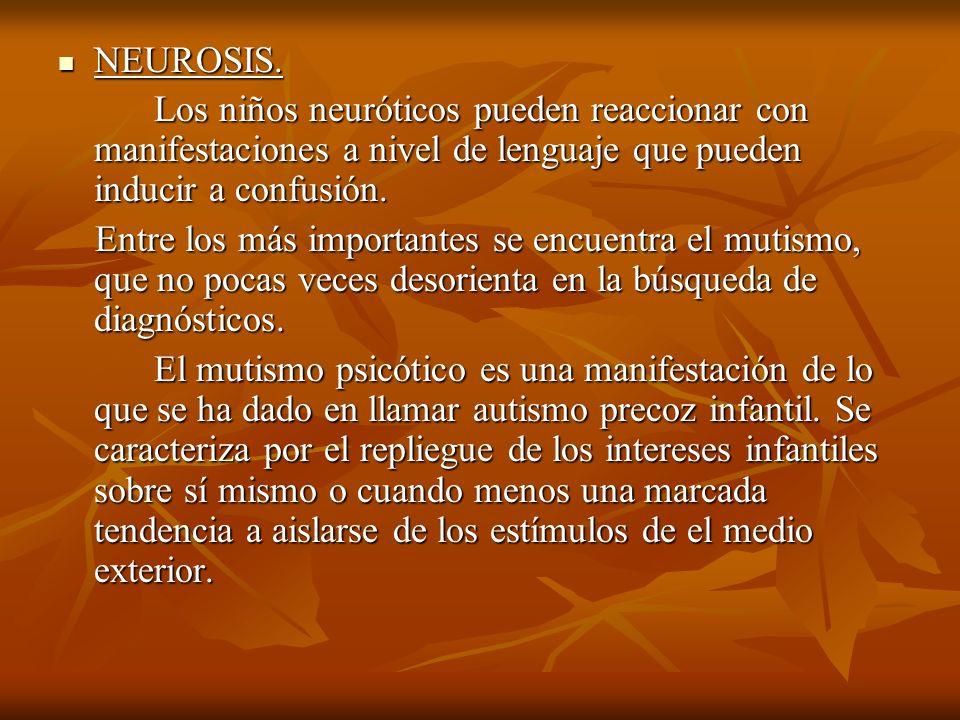 NEUROSIS.Los niños neuróticos pueden reaccionar con manifestaciones a nivel de lenguaje que pueden inducir a confusión.