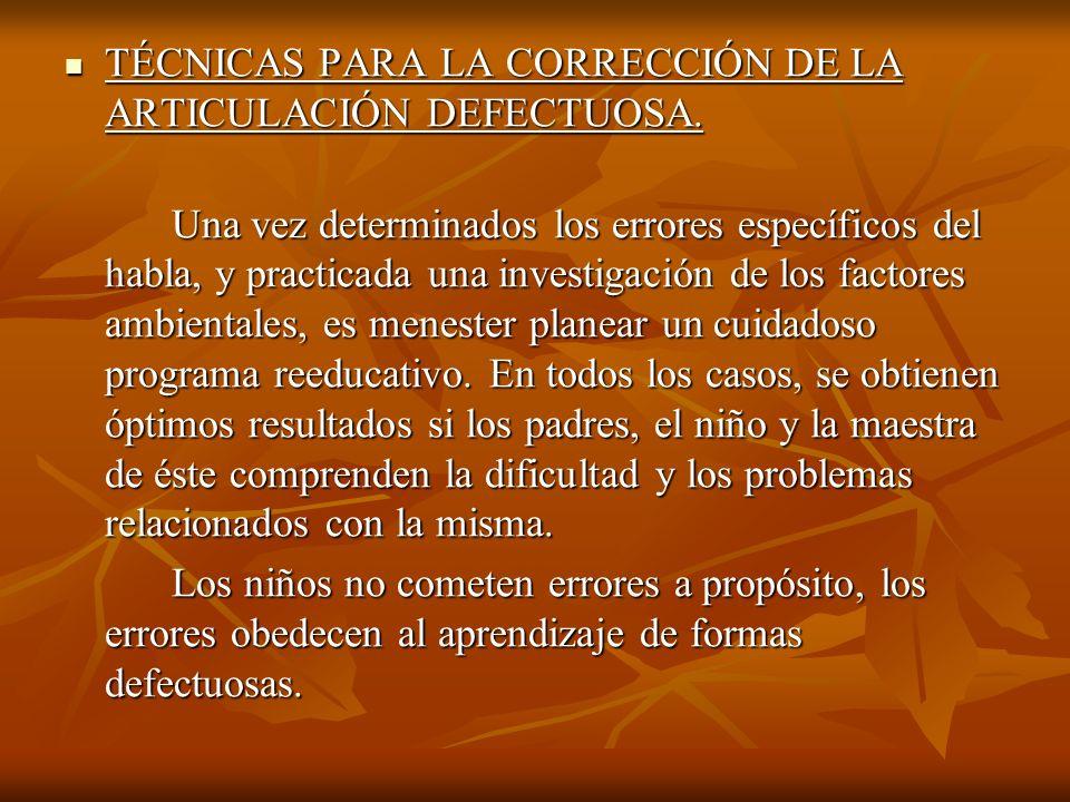 TÉCNICAS PARA LA CORRECCIÓN DE LA ARTICULACIÓN DEFECTUOSA.