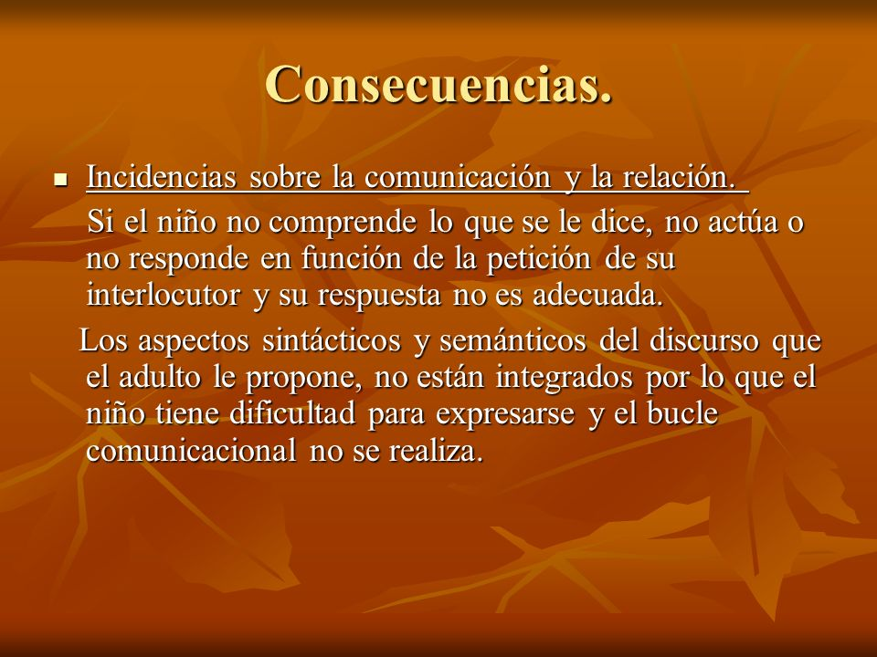 Consecuencias. Incidencias sobre la comunicación y la relación.