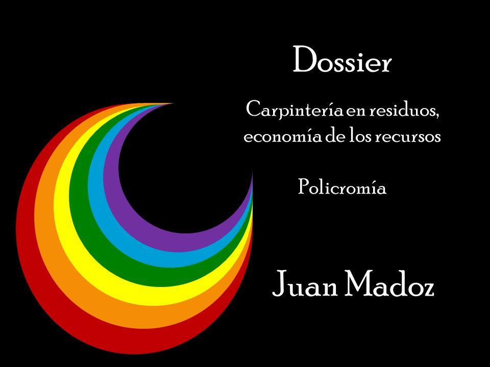 Dossier Carpintería en residuos, economía de los recursos Policromía Juan Madoz