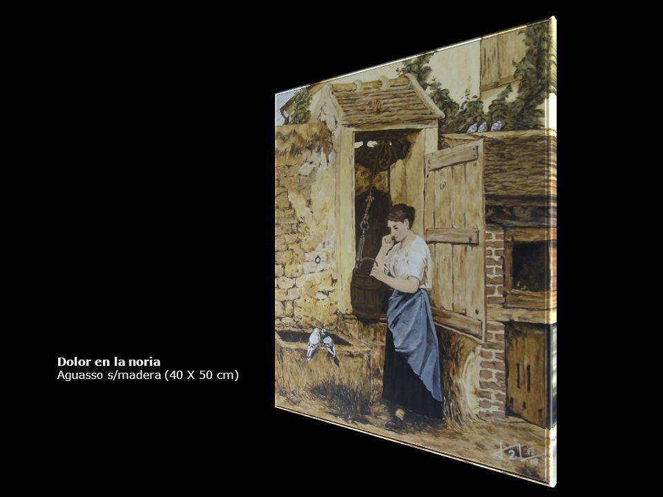 Dolor en la noria Aguasso s/madera (40 X 50 cm)