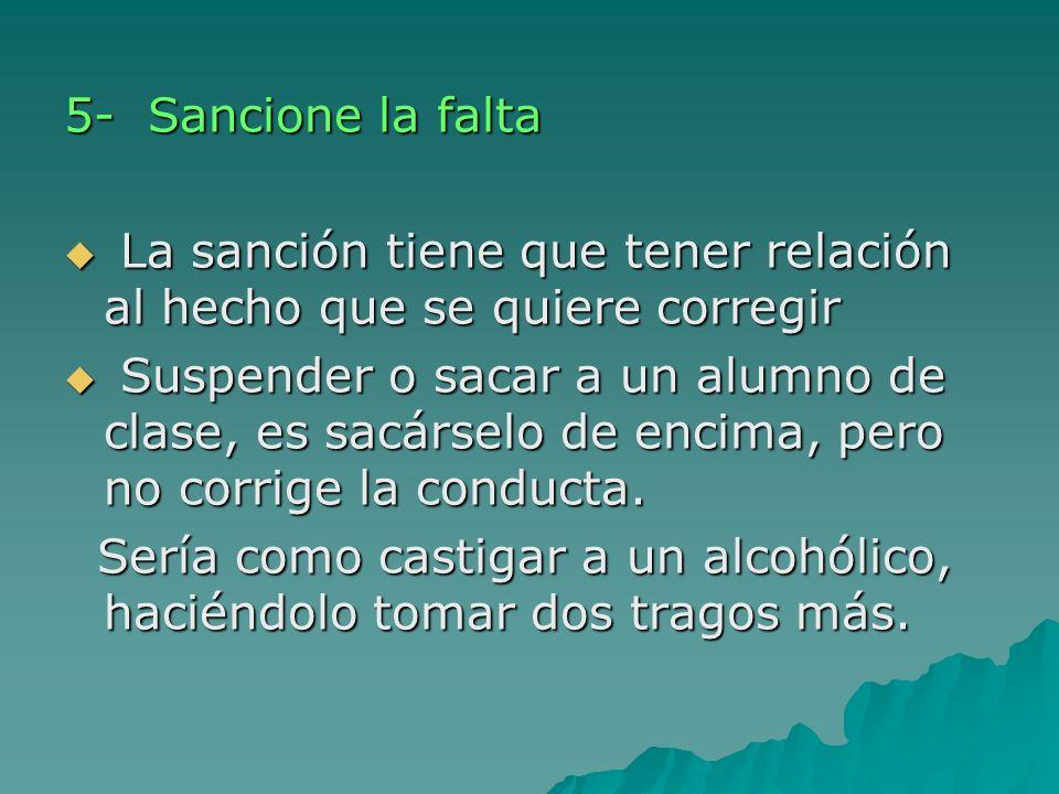 5- Sancione la falta La sanción tiene que tener relación al hecho que se quiere corregir.