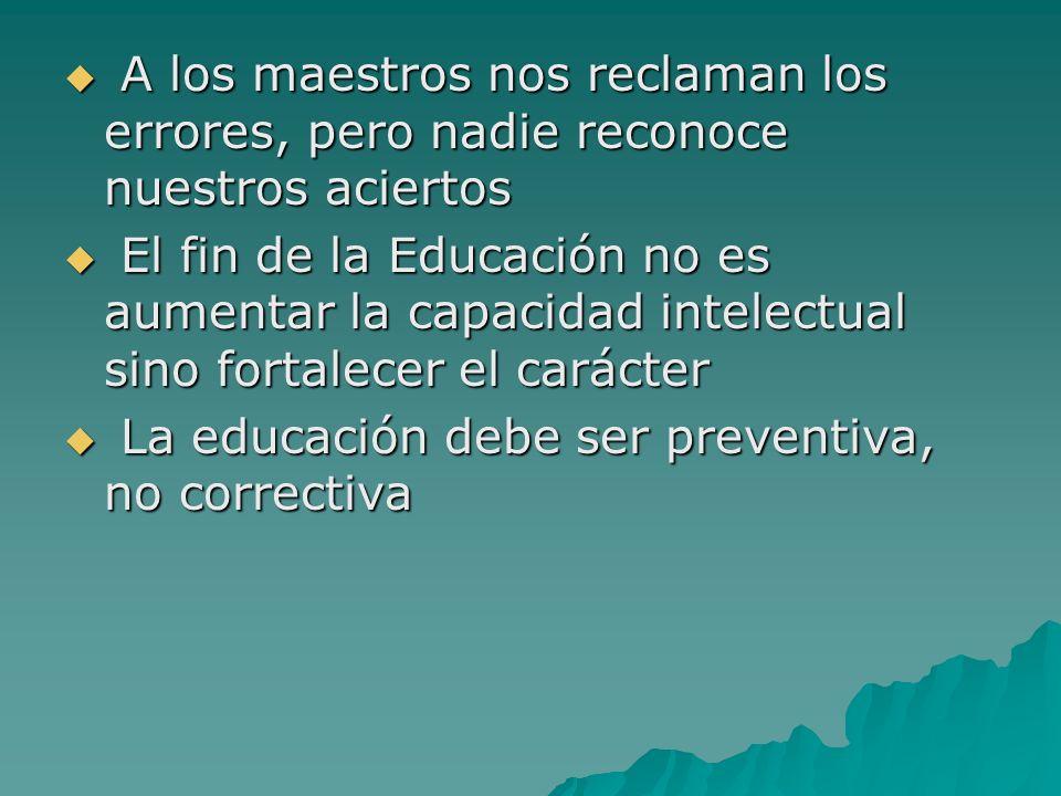 A los maestros nos reclaman los errores, pero nadie reconoce nuestros aciertos