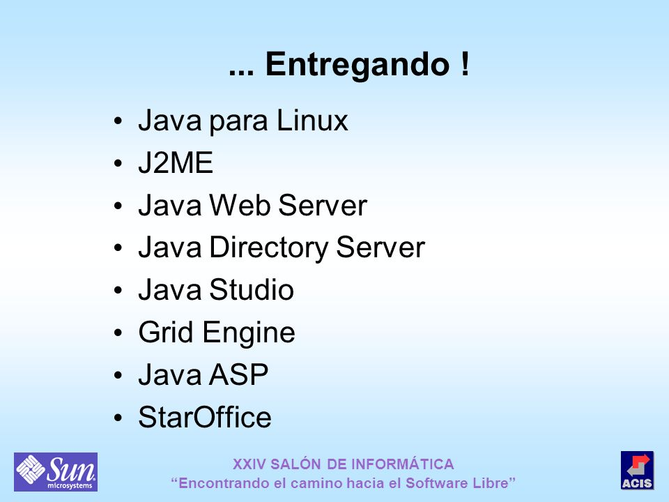 ... Entregando ! Java para Linux J2ME Java Web Server