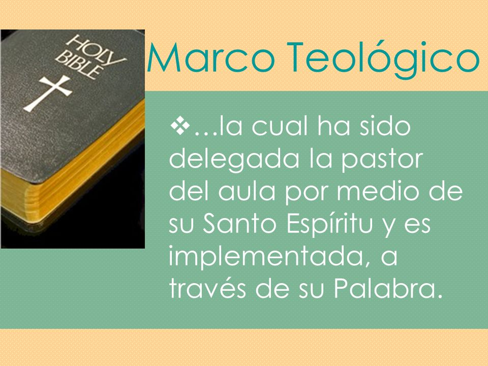 Marco Teológico …la cual ha sido delegada la pastor del aula por medio de su Santo Espíritu y es implementada, a través de su Palabra.