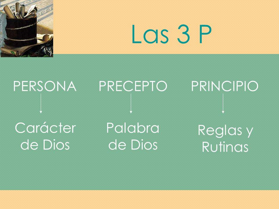 Las 3 P PERSONA PRECEPTO PRINCIPIO Carácter de Dios Palabra de Dios