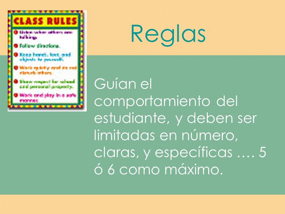 Reglas Guían el comportamiento del estudiante, y deben ser limitadas en número, claras, y específicas ….