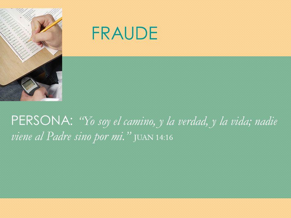 FRAUDE PERSONA: Yo soy el camino, y la verdad, y la vida; nadie viene al Padre sino por mi. JUAN 14:16.