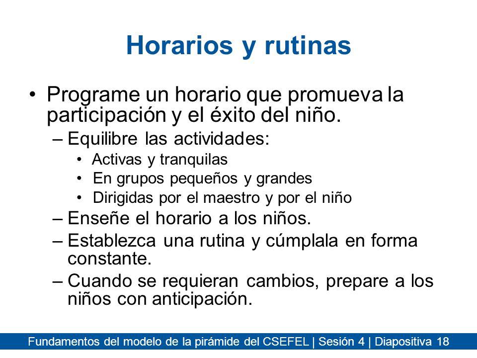 Horarios y rutinas Programe un horario que promueva la participación y el éxito del niño. Equilibre las actividades: