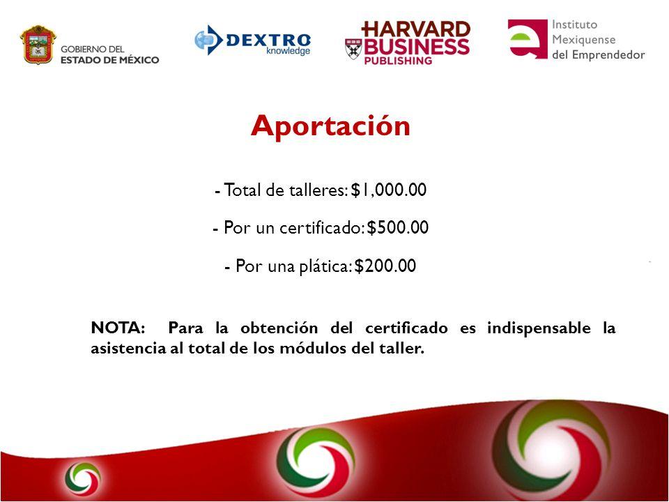Aportación Total de talleres: $1,000.00 Por un certificado: $500.00
