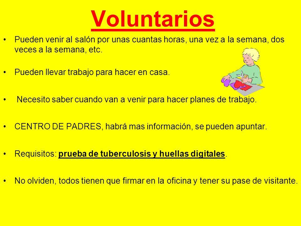 Voluntarios Pueden venir al salón por unas cuantas horas, una vez a la semana, dos veces a la semana, etc.